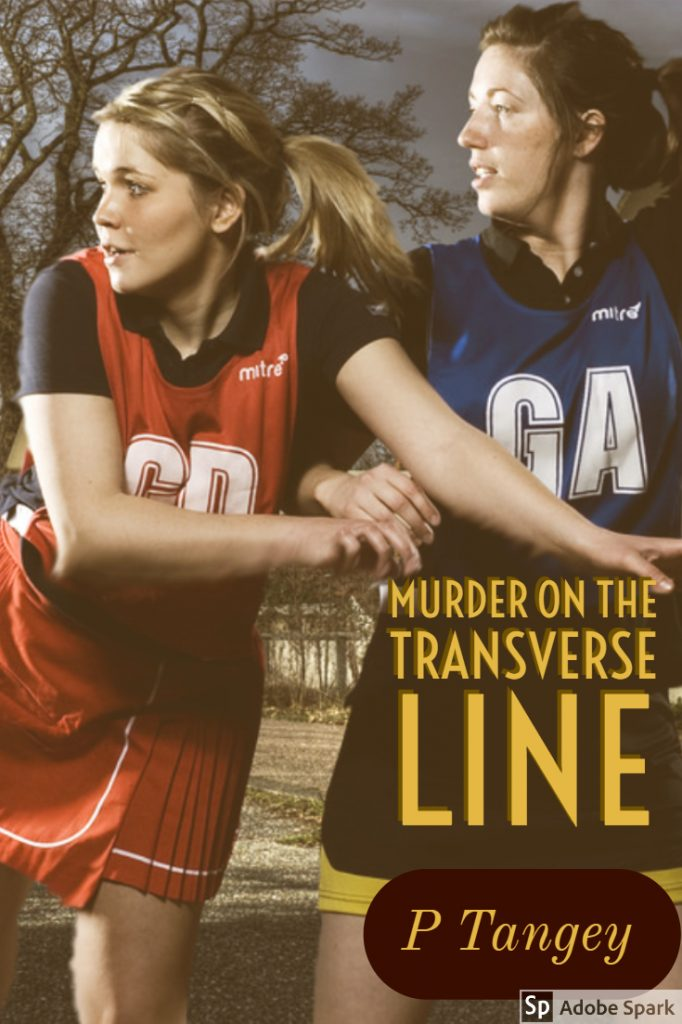 Women wearing netball uniforms jostling. Text Murder on the Transverse line and P Tangey.