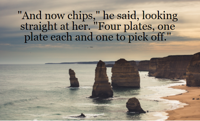 "Photo of Twelve Apostles in Victoria with Maeve Binchy quote"" ""And now chips,"" he said, looking straight at her. ""Four plates, one plate each and one to pick off."""